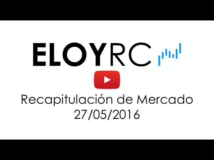 Recapitulación De Mercado 27-05-2016