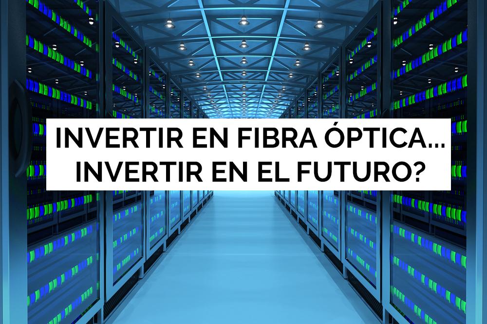 Invertir En Fibra Óptica… Invertir En El Futuro?
